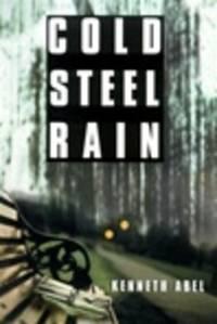Abel, Kenneth | Cold Steel Rain | First Edition Copy