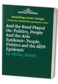 image of And the Band Played On: Politics, People And the Aids Epidemic: People, Politics and the AIDS Epidemic