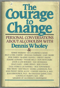 COURAGE TO CHANGE Hope and Help for Alcoholics and Their Families, Wholey, Dennis