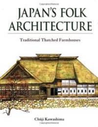 Japan's Folk Architecture: Traditional Thatched Farmhouses by Chuji Kawashima - 2000-06-08