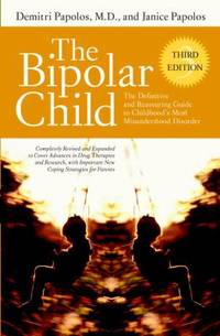 The Bipolar Child : The Definitive and Reassuring Guide to Childhood's Most Misunderstood Disorder