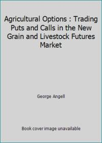 Agricultural Options : Trading Puts and Calls in the New Grain and Livestock Futures Market