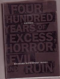 Gothic : Four Hundred Years of Excess, Horror, Evil and Ruin --illustrated by Davenport-Hines, Richard - 1999