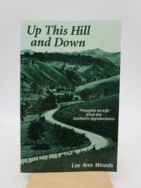 Up This Hill and Down: Thoughts on Life from the Southern Appalachians (Signed First Edition)