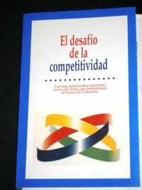 El Desafio de la Competitividad: Los mas Autorizados Conceptos Acerca del Tema que Determinara el Futuro de Colombia