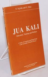 Jua Kali: education, training and welfare, a study of carpentry and metal-work in the Eastlands of Nairobi, Kenya by  N. and G. Ndua Ng'eth - Paperback - 1992 - from Bolerium Books Inc., ABAA/ILAB and Biblio.co.uk