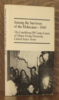 Among the Survivors of the Holocaust, 1945: The Landsberg Dp Camp Letters of Major Irving Heymont, United States Army. Monographs of the American Jewish Archives  No. 10