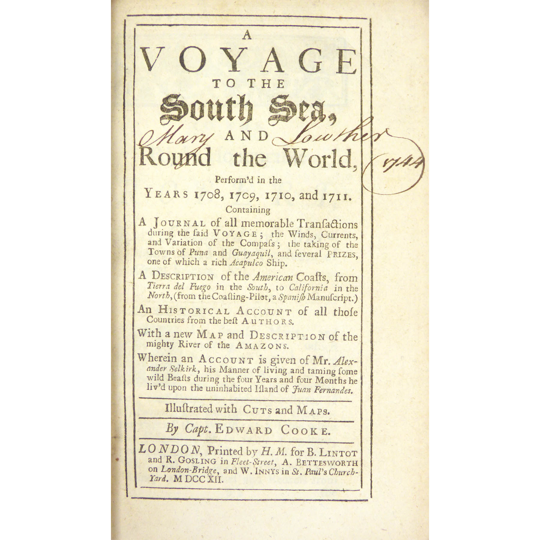 A Voyage to the South Sea, and Round the World, Perform'd in the Years 1708, 1709, 1710, and 1711, by the Ships Duke and Dutchess of Bristol. Containing a Journal of all memorable Transactions during the said Voyage; the Winds, Currents, and Variation of the Compass; the taking of the Towns of Puna and Guayaquil, and several Prizes, one of which a rich Acapulco Ship. A Description of the American Coasts, from Tierra del Fuego in the South, to California in the North, (from the Coasting-Pilot, a Spanish Manuscript). ………Wherein an Account is given of Mr. Alexander Selkirk, his Manner of living and taming some wild beasts during the four Years and four Months he liv'd upon the uninhabited Island of Juan Fernandes. (photo 4)