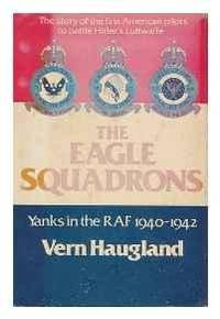 Eagle Squadrons, The: Yanks in the RAF, 1940-1942