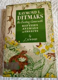 image of RAYMOND L. DITMARS His Exciting Career with Reptiles, Animals and Insects