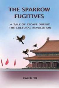 The Sparrow Fugitives: A Tale of Escape During the Cultural Revolution