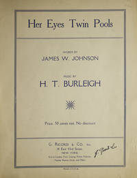 """""""Her Eyes Twin Pools"""": Original sheet music of this romantic popular song, words by James Weldon Johnson, music by H.T. Burleigh"""