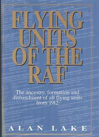Flying Units Of The R.A.F - The Ancestry, Formation and Disbandment of All Flying Units From 1912. by Lake. Alan - 1st Edition - 1999 - from Dereks Transport Books and Biblio.com