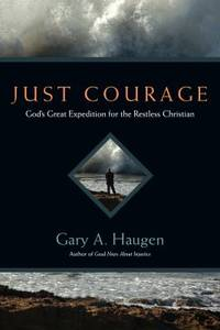 Just Courage : God's Great Expedition for the Restless Christian