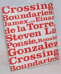 Crossing Boundaries: Jamex and Einar de la Torre, Steven La Ponsie, Ronald Gonzalez