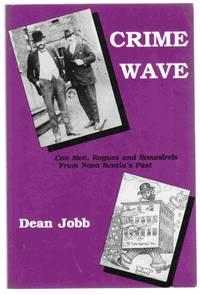 Crime Wave Con Men, Rogues and Scoundrels from Nova Scotia's Past
