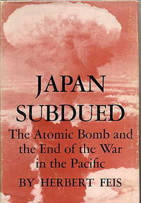 Japan Subdued. the Atomic Bomb and the End of the War in the Pacific.