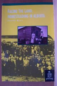 FACING THE LAND:  Homesteading in Alberta