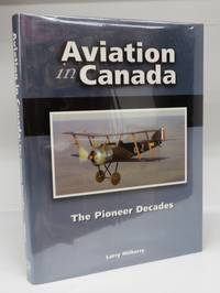 Aviation in Canada: The Pioneer Decades by  Larry MILBERRY - Hardcover - Signed - 2008 - from Attic Books (SKU: 117661)