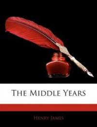 The Middle Years by Henry James - 2010-02-24 - from Books Express and Biblio.com