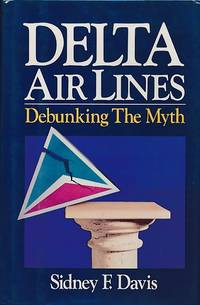 Delta Air Lines: Debunking the Myth by  Sidney F Davis - First Edition - 1988 - from Barter Books Ltd (SKU: L0876)