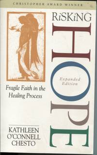 RISKING HOPE: FRAGILE FAITH IN THE HEALING PROCESS Expanded Edition by  Kathleen O'Connell Chesto - Paperback - 1999 - from Dromanabooks (SKU: 35923)