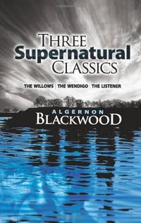 "Three Supernatural Classics: ""The Willows"", ""The Wendigo"" and ""The Listener"