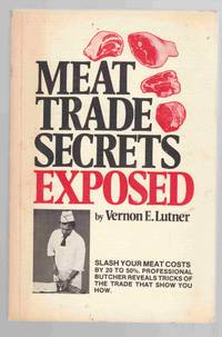 Meat Trade Secrets Exposed by  Vernon Lutner - Paperback - First Edition - 1979 - from Riverwash Books and Biblio.com