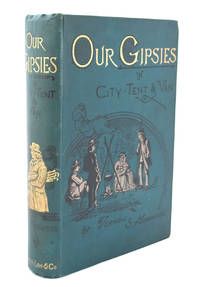 Our Gipsies in City, Tent & Van. Containing an account of their Origin and Strange Life, fortune-telling practices, &c., specimens of their dialect, and amusing anecdotes of gipsy kings, queens, and other gipsy notabilities