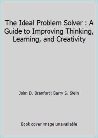 The Ideal Problem Solver : A Guide to Improving Thinking, Learning, and Creativity
