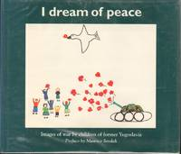 I DREAM OF PEACE  Images of War By the Children of Former Yugoslavia