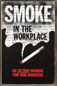 image of SMOKE IN THE WORKPLACE An Action Manual for Non-Smokers
