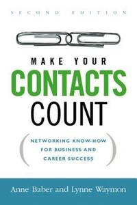 Make Your Contacts Count : Networking Know-How for Business and Career Success