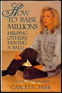image of How to Raise Millions: Helping Others and Having a Ball! (A Guide to Fundraising)