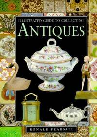 Illustrated Guide to Antiques : Collecting for Pleasure and Profit by Ronald Pearsall - Hardcover - 1996 - from ThriftBooks (SKU: G0765196212I3N00)