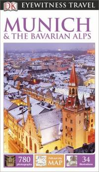 DK Eyewitness Travel Guide: Munich and the Bavarian Alps : Munich and the Bavarian Alps