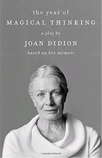 The Year of Magical Thinking: A Play by Joan Didion Based on Her Memoir (Vintage International)
