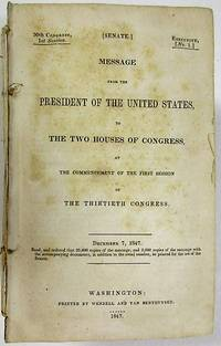MESSAGE FROM THE PRESIDENT OF THE UNITED STATES, TO THE TWO HOUSES OF CONGRESS, AT THE COMMENCEMENT OF THE FIRST SESSION OF THE THIRTIETH CONGRESS. DECEMBER 7, 1847