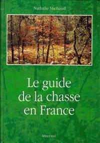Le guide de la chasse en France - à tir, à l'arc, à courre. 170...