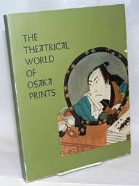 The Theatrical World of Osaka Prints: A Collection of Eighteenth and Nineteenth Century Japanese Woodblock Prints in the Philadelphia Museum of Art by  Roger S. and Keiko Mizushima Keyes - Paperback - 1973 - from Bolerium Books Inc., ABAA/ILAB (SKU: 236291)