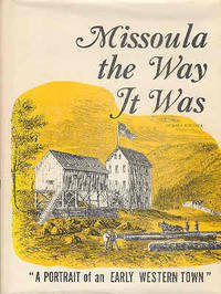 Missoula the Way It Was A Portrait of an Early Western Town