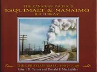 Canadian Pacific\'s Esquimalt & Nanaimo Railway, The: The cPR Years, 1905-1949