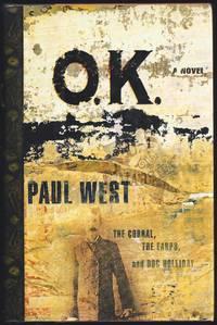 O.K.: The Corral The Earps And Doc Holliday: A Novel