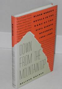 Down from the mountaintop; black women's novels in the wake of the civil rights movement, 1966-1989 by  Melissa Walker - Hardcover - 1991 - from Bolerium Books Inc., ABAA/ILAB and Biblio.co.uk