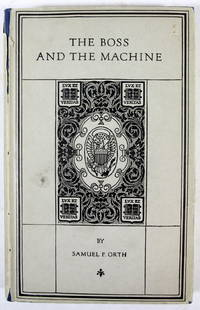 The Boss and the Machine: A Chronicle of the Politicians and Party Organization (Volume 43, The Chronicles of America Series)