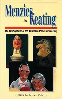 Menzies to Keating The Development of the Australian Prime Ministership