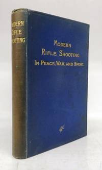 Modern Rifle Shooting in Peace, War, and Sport