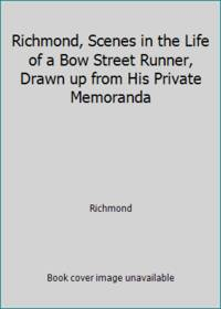 Richmond, Scenes in the Life of a Bow Street Runner, Drawn up from His Private Memoranda