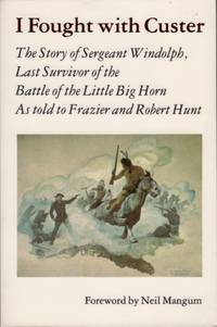 I Fought With Custer: The Story of Sergeant Windolph Last Survivor of the Battle of the Little...