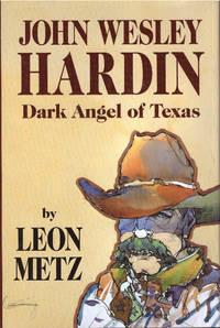 JOHN WESLEY HARDIN; Dark Angel of Texas